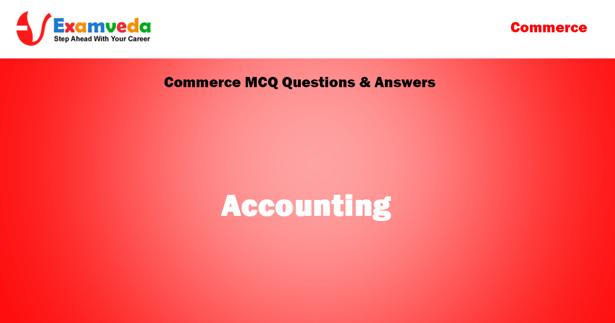 Accounting MCQ Questions and Solutions with Explanations | Commerce