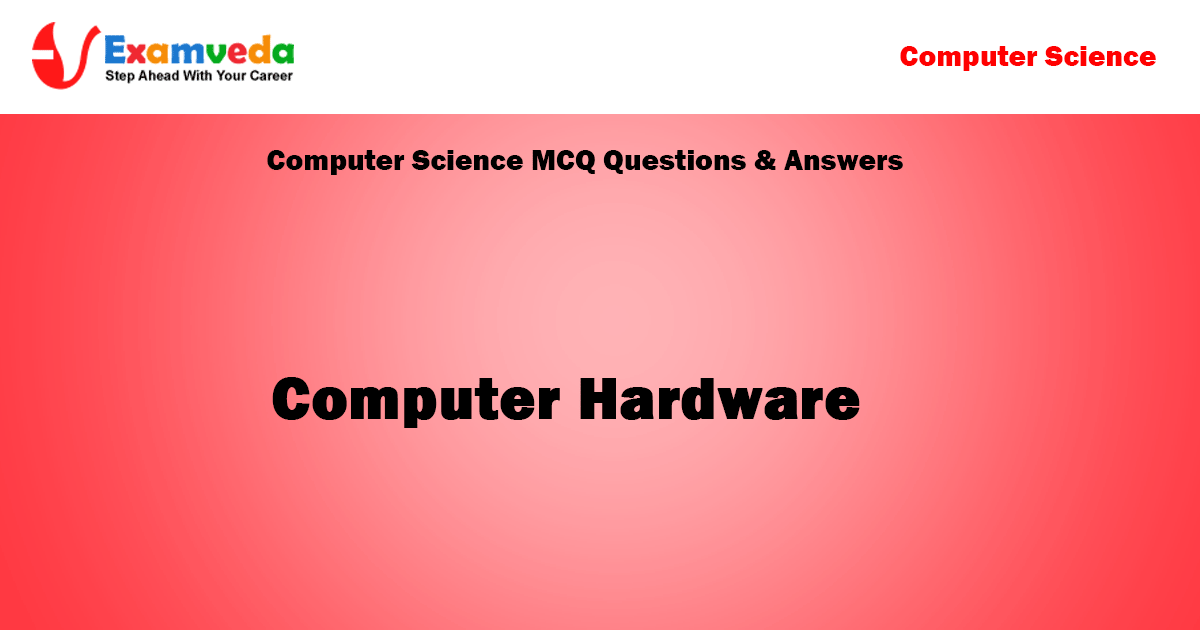 Computer Hardware MCQ Questions & Answers | Computer Science