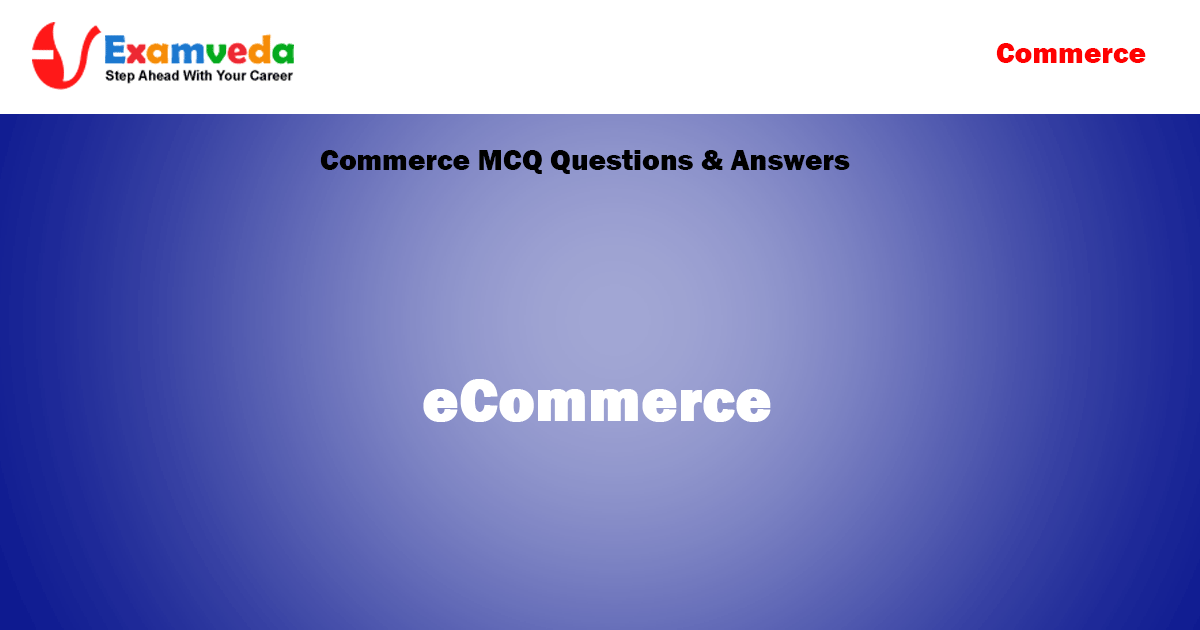 eCommerce MCQ Questions and Solutions with Explanations