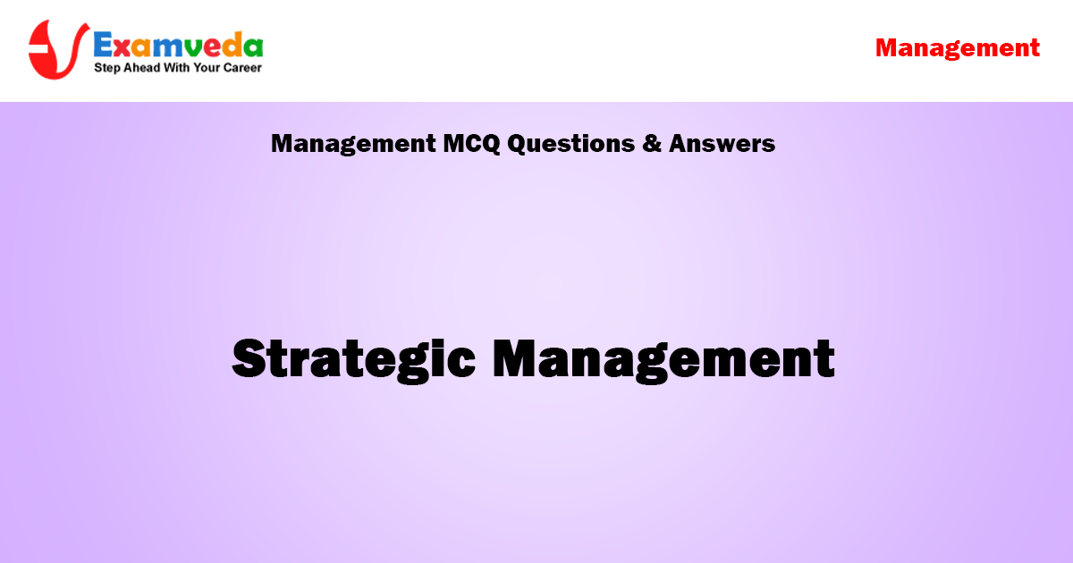 Strategic Management MCQ Questions and Solutions with Explanations